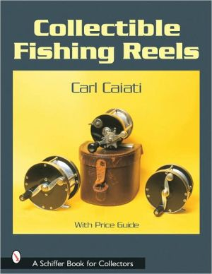 Collectible Fishing Reels book written by Carl Caiati