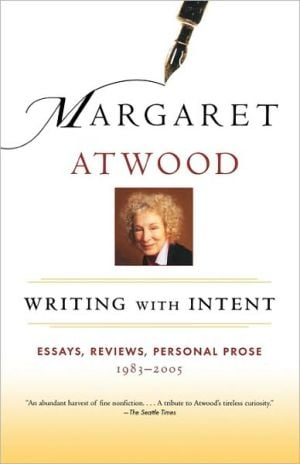Writing with Intent: Essays, Reviews, Personal Prose 1983-2005 book written by Margaret Atwood