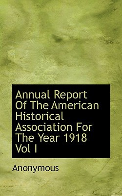Annual Report of the American Historical Association for the Year 1918 Vol I book written by Anonymous