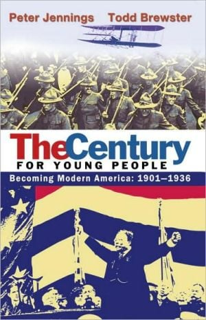 The Century for Young People: 1901-1936: Becoming Modern America book written by Peter Jennings