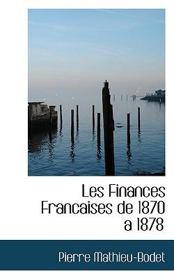Les Finances Francaises de 1870 Aan 1878 book written by Mathieu-Bodet, Pierre