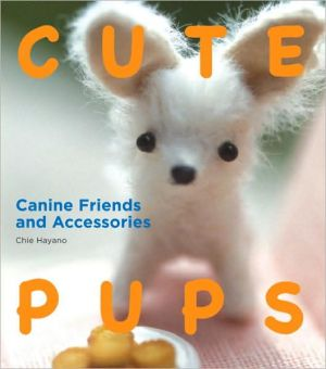 Cute Pups: Canine Friends and Accessories book written by Chie Hayano