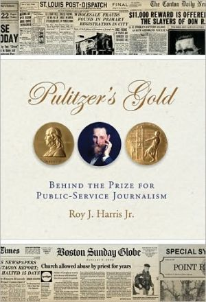 Pulitzer's Gold: Behind the Prize for Public Service Journalism book written by ROY J. HARRIS