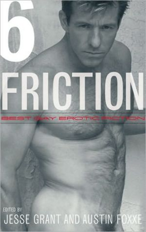 Friction, Volume 6: Best Gay Erotic Fiction written by Jesse Grant