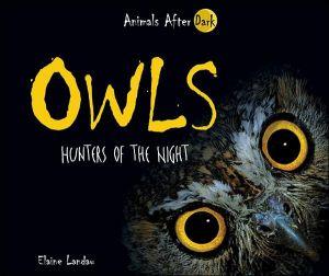 Owls: Hunters of the Night book written by Elaine Landau