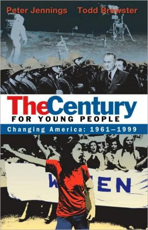 The Century for Young People: 1961-1999: Changing America book written by Peter Jennings
