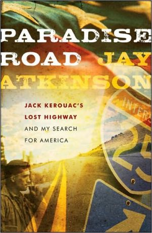 Paradise Road: Jack Kerouac's Lost Highway and My Search for America written by Jay Atkinson