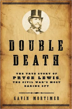 Double Death: The True Story of Pryce Lewis, the Civil War's Most Daring Spy book written by Gavin Mortimer