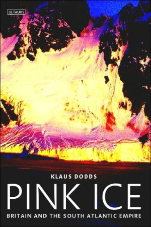 Pink Ice : Britain and the South Atlantic Empire book written by Klaus Dodds