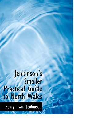 Jenkinson's Smaller Practical Guide to North Wales book written by Jenkinson, Henry Irwin