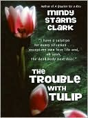 Trouble with Tulip book written by Mindy Starns Clark