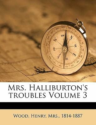 Mrs. Halliburton's Troubles Volume 3 book written by WOOD, HENRY, MRS., 1 , Wood, Henry Mrs 1814