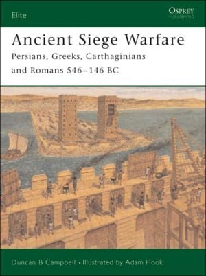 Ancient Siege Warfare: Persians, Greeks, Carthaginians and Romans 546-146 BC book written by Adam Hook