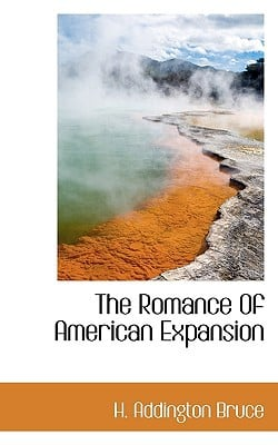 The Romance of American Expansion book written by Bruce, H. Addington