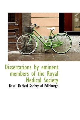 Dissertations by Eminent Members of the Royal Medical Society written by Medical Society of Edinburgh, Royal