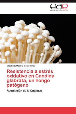 Resistencia a Estr S Oxidativo En Candida Glabrata, Un Hongo Pat Geno written by