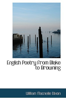 English Poetry from Blake to Browning book written by William Macneile Dixon