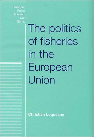 Politics of Fisheries in the European Union book written by Christian Lequesne