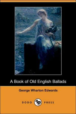 Book of Old English Ballads book written by George Wharton Edwards
