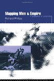 Mapping Men and Empire: Geographies of Adventure book written by Richard Phillips