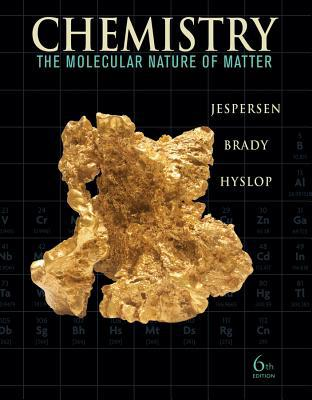 Chemistry: The Molecular Nature of Matter - 6th Edition written by Jespersen, Neil D. , Brady, James E. , Hyslop, Alison
