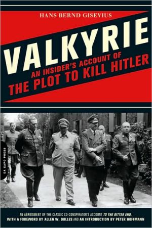 Valkyrie: An Insider's Account of the Plot to Kill Hitler book written by Hans Bernd Gisevius