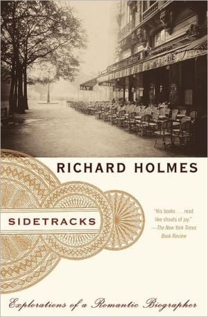 Sidetracks: Explorations of a Romantic Biographer book written by Richard Holmes