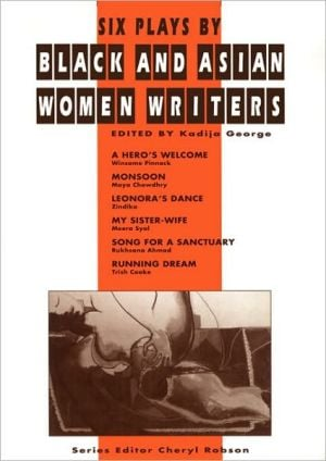 Six Plays by Black and Asian Women Writers book written by Kadija George
