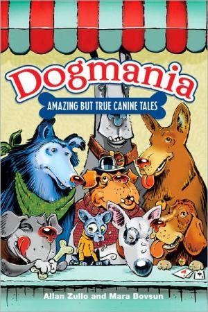 Dogmania: Amazing but True Canine Tales book written by Mara Bovsun
