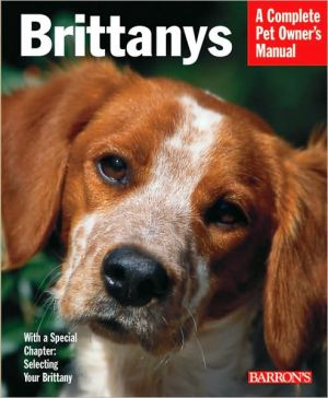 Brittanys: Everything about History, Purchase, Care, Nutrition, Training, and Behavior book written by Dan Rice D.V.M.