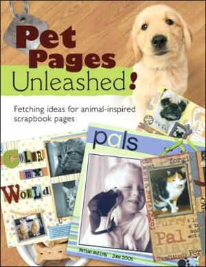 Pet Pages Unleashed!: Fetching Ideas for Animal-Inspired Scapbook Pages book written by Memory Makers