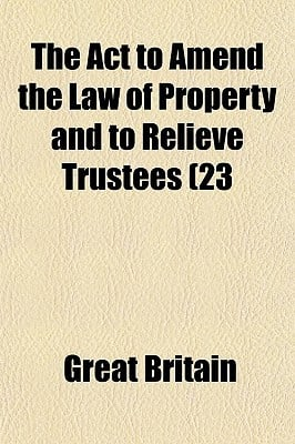 The Act to Amend the Law of Property and to Relieve Trustees (23 written by Great Britain