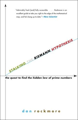 Stalking the Riemann Hypothesis: The Quest to Find the Hidden Law of Prime Numbers book written by Dan Rockmore