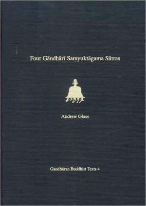 Four Gandhari Samyuktagama Sutras: Senior Kharosthi Fragment 5 book written by Andrew Glass