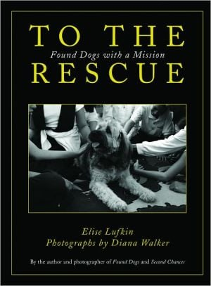 To the Rescue: Found Dogs with a Mission book written by Elise Lufkin