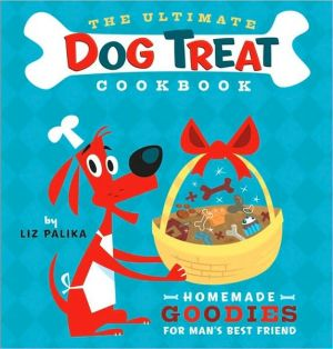 Ultimate Dog Treat Cookbook: Homemade Goodies for Man's Best Friend book written by Liz Palika