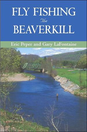 Fly Fishing the Beaverkill book written by Eric Peper, Gary LaFontaine
