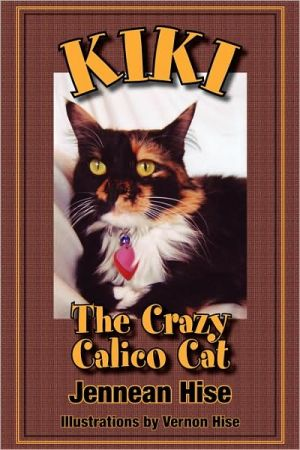 Kiki: The Crazy Calico Cat written by Jeannean Hise