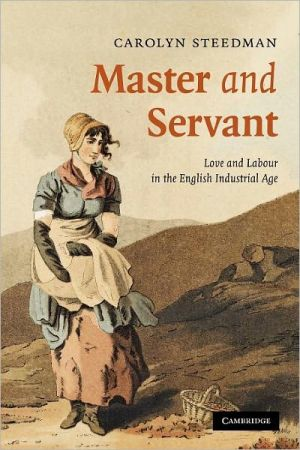 Master and Servant: Love and Labour in the English Industrial Age book written by Carolyn Steedman