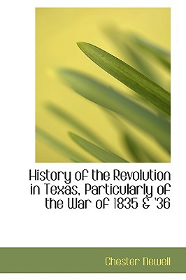 History of the Revolution in Texas, Particularly of the War of 1835 & '36 written by Chester Newell