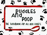 Puddles and Poop: The Handbook for All Dog Lovers book written by Rebecca Harvin