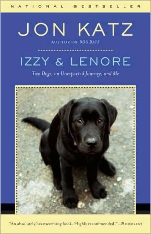 Izzy & Lenore: Two Dogs, an Unexpected Journey, and Me book written by Jon Katz