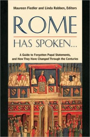 Rome Has Spoken: A Guide to Forgotten Papal Statements, and how They Have Changed through the Centuries book written by Maureen Fiedler