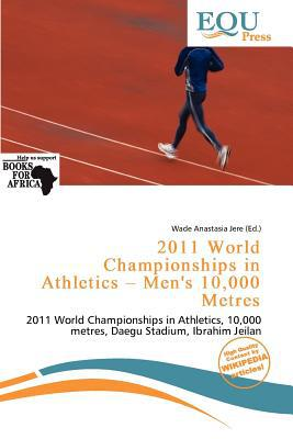 2011 World Championships in Athletics - Men's 10,000 Metres written by Wade Anastasia Jere