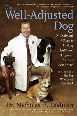 The Well-Adjusted Dog: Dr. Dodman's 7 Steps to Lifelong Health and Happiness for Your BestFriend written by Nicholas H. Dodman