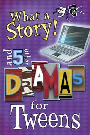 What a Story!: And Five Other Dramas for Tweens book written by Nate Hamilton