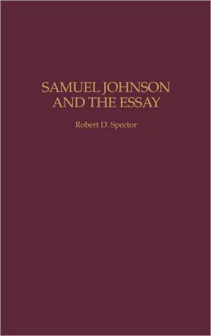 Samuel Johnson and the Essay, Vol. 79 book written by Robert D. Spector