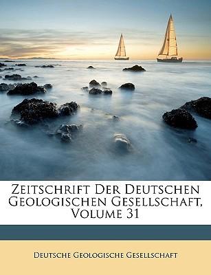Zeitschrift Der Deutschen Geologischen Gesellschaft, Volume 31 book written by Deutsche Geologische Gesellschaft, Geolo