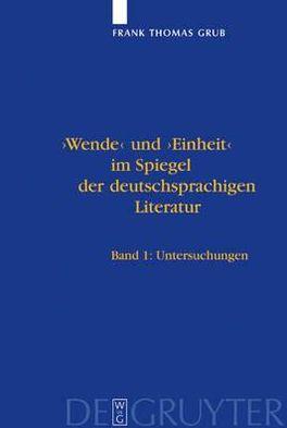 'Wende' und 'Einheit' im Spiegel der Deutschsprachigen Literatur book written by Frank Thomas Grub