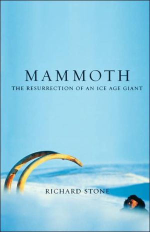 Mammoth: The Resurrection of an Ice Age Giant book written by Richard Stone